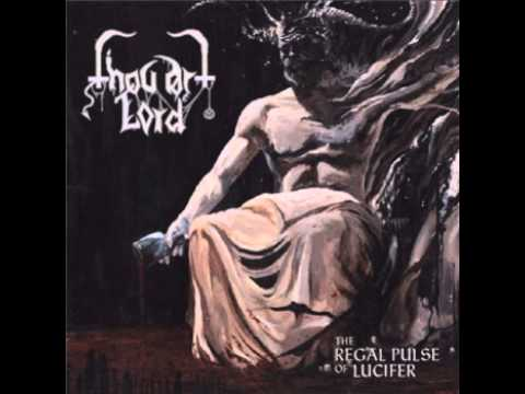 Thou Art Lord - The Regal Pulse of Lucifer (NEW Album 2013)