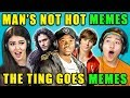 TEENS REACT TO MAN'S NOT HOTTHE TING GOES MEMES