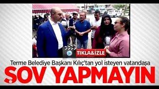 Terme Belediye Başkanı Kılıç'tan yol isteyen vatandaşlara: Şov yapmayın