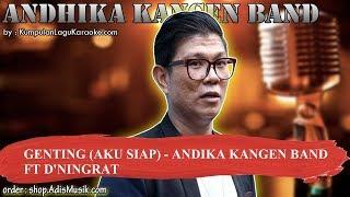 GENTING AKU SIAP -  ANDIKA KANGEN BAND FT D'NINGRAT Karaoke