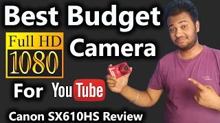 Canon PowerShot SX610 HS Review | Best Budget Full HD Camera For Youtube