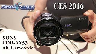getlinkyoutube.com-CES 2016 | Sony Handycam FDR-AX53 4K Camcorder | Ultra HD | FDR-AX53/B | 100Mbps |  SmartReview.com