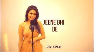 Jeene Bhi De - Sonu Kakkar
