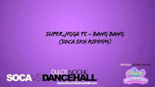 Super Jigga TC - Bang Bang (Soca Ska)