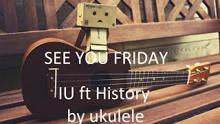 "getlinkyoutube.com-UKULELE ""See you friday(금요일에 만나요)"" - IU ft History"