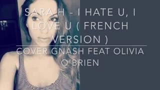 getlinkyoutube.com-SARA'H - I hate u, I love u ( French version ) - Cover Gnash (ft Olivia O'brien)