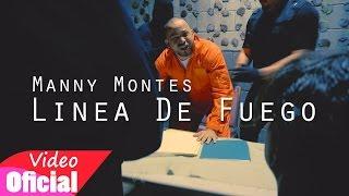 Manny Montes - Linea De Fuego (Video Oficial)