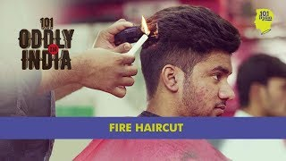 Fire Haircut In New Delhi   Oddly In India