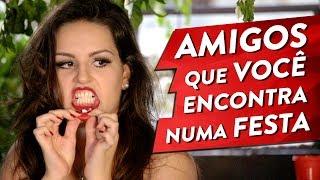 getlinkyoutube.com-TIPOS DE AMIGOS QUE VOCÊ ENCONTRA NUMA FESTA