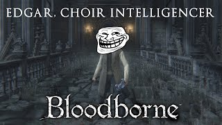 getlinkyoutube.com-Bloodborne PvP: Trolling as Edgar, Choir Intelligencer