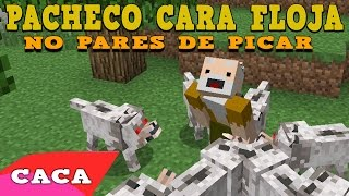 getlinkyoutube.com-PACHECO CARA FLOJA -  No pares de picar   Canción Minecraft