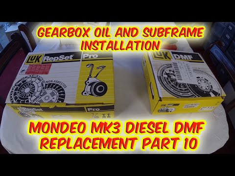 Part 10 Ford Mondeo Mk 3 Dual Mass Flywheel Failure Driveshaft Gearbox Oil And Subframe Installatio