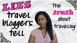 Lies TRAVEL Bloggers Tell | The Truth About Traveling