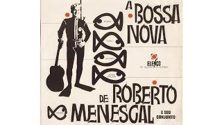 getlinkyoutube.com-ROBERTO MENESCAL - A BOSSA NOVA (Full Album)