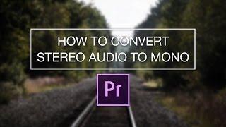 getlinkyoutube.com-How to Convert Stereo to Mono in Adobe Premiere