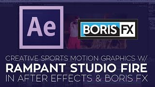 Create Sports Motion Graphics in Adobe After Effects Using Rampant Studio Fire & Boris FX