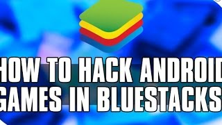 How to hack any game in bluestacks