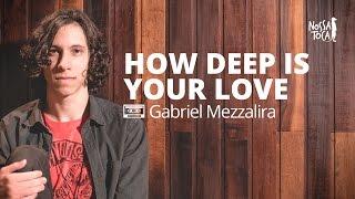 How Deep Is Your Love - Calvin Harris (Gabriel Mezzalira Cover)