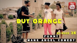 BUY ORANGE (Mark Angel Comedy) (Episode 35)