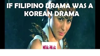 If Filipino Drama was a Korean Drama