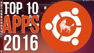 Top 10 Ubuntu Apps of 2016 - You NEED These Apps!