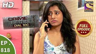 Crime Patrol Dial 100 - Ep 818 - Full Episode - 11th July, 2018
