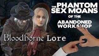 Bloodborne Lore - Phantom Sex Moans