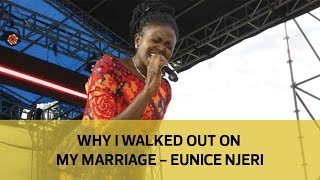 Why I walked out on my marriage - Eunice Njeri