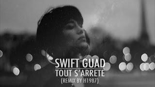 Swift Guad - Tout S'Arrête (Remix)