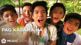 GIMME 5 - Pag Kasama Ka (Official Music Video)
