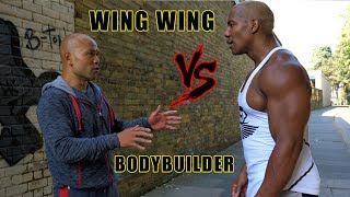 Wing chun vs Bodybuilder