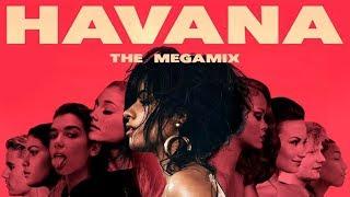 Havana | THE MEGAMIX ft. Ariana Grande,Selena Gomez,Dua Lipa,Demi Lovato & MORE