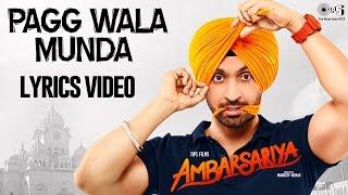 Pagg Wala Munda with Lyrics   Ambarsariya   Diljit Dosanjh, Jatinder Shah   Punjabi Songs 2016 width=