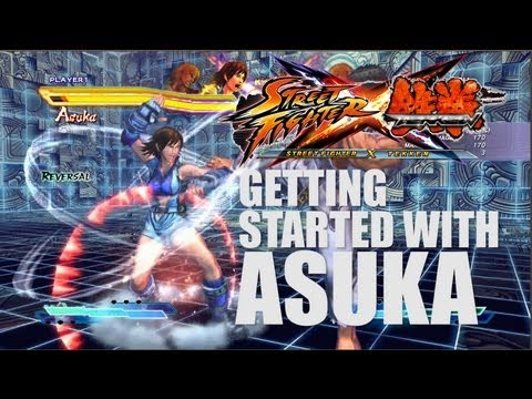 Getting Started with Asuka - Street Fighter x Tekken ver. 2013 Character Tutorial/Guide