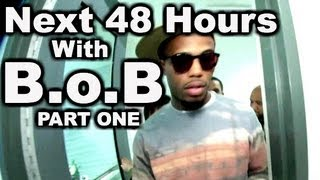 Next 48 Hours With B.o.B (Part 1)