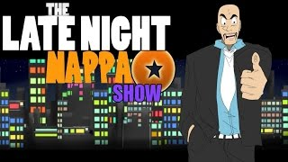 The Late Night Nappa Show