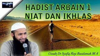 Hadist Arbain Ke 1 - Niat dan Ikhlas - Ustadz Dr. Syafiq Riza Basalamah, Lc, MA