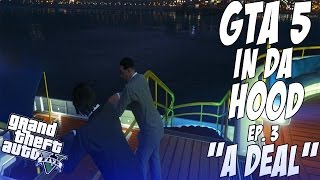getlinkyoutube.com-GTA 5 In Da Hood Ep. 3 - A Deal [HD]