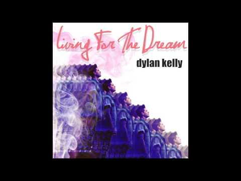 Living For The Dream de Dylan Kelly Letra y Video
