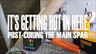 It's Getting Hot in Here - Post-Curing the Main Spar