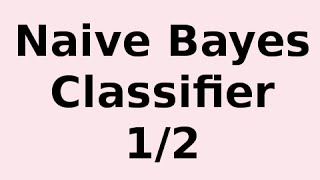 getlinkyoutube.com-How Naive Bayes Classifier Works 1/2.. Understanding Naive Bayes and Example