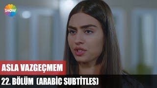 getlinkyoutube.com-Asla Vazgeçmem 22.Bölüm (Arabic Subtitles) ᴴᴰ