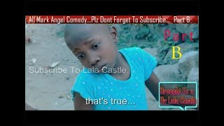 Watch All Mark Angel Funny  Comedy Episode 1-100 Part  B..(3Hours comedy video Laugh Till Finish)