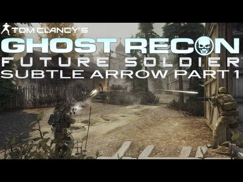 Ghost Recon: Future Soldier Walkthrough - Subtle Arrow Mission Part 1