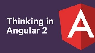 Thinking in Angular 2 - An overview of key Angular 2 concepts for JavaScript developers