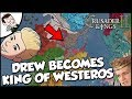Making Drew Durnil King of Westeros on Crusader Kings 2 Game of Thrones Mod