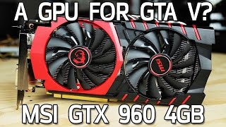 GPU for GTA V? MSI GTX 960 4GB
