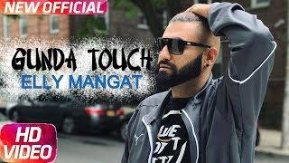 GUNDA TOUCH - Elly Mangat ft. Karan Aujla | Full Video Song | New Punjabi Song 2017