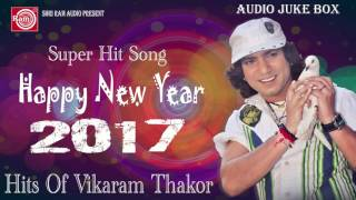 New Year Dj 2017 ||Super Hit Nonstop ||Vikaram Thakor ||Audio Juke Box