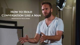 getlinkyoutube.com-How to Hold Conversation Like a Man | Nick Sparks | HD Remaster